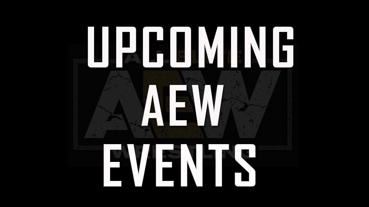 Upcoming AEW Events Schedule