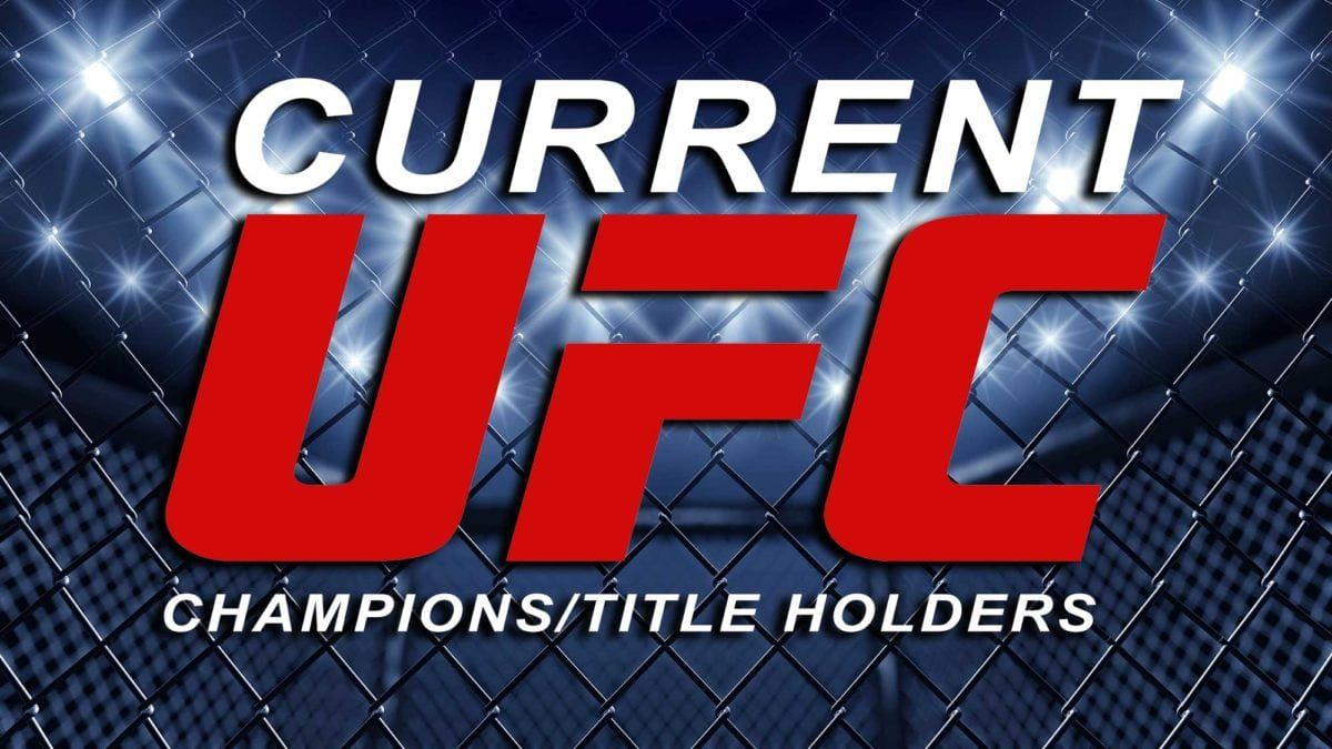 CURRENT UFC CHAMPIONS / TITLE HOLDERS