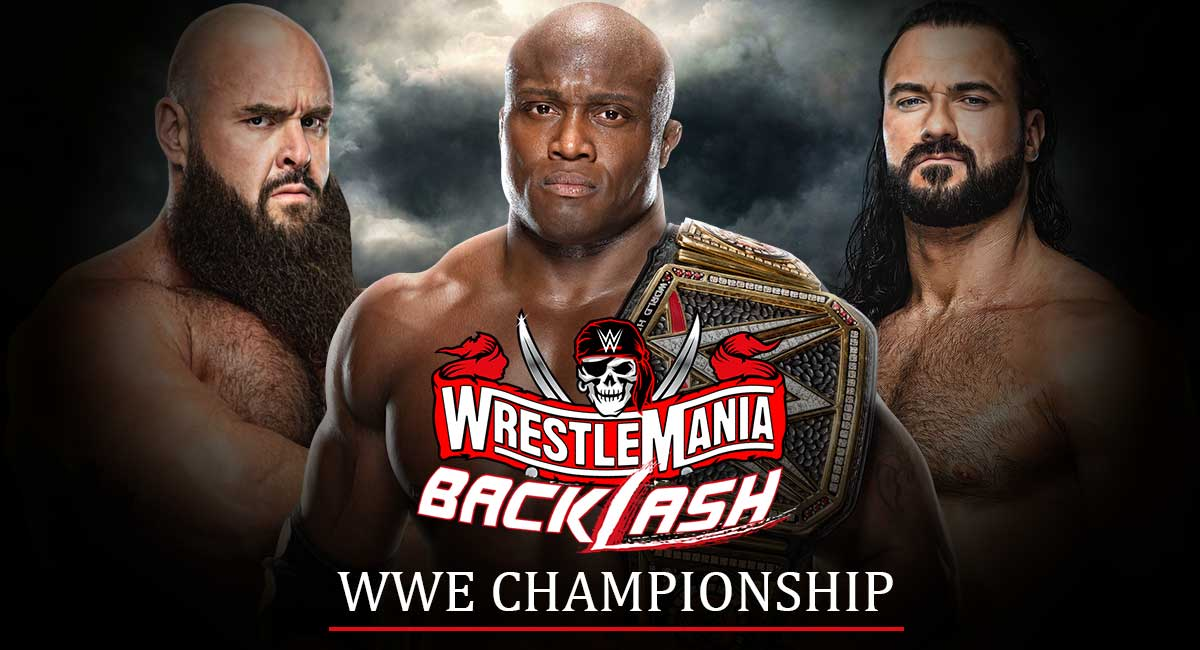Bobby Lashley vs drew Mcintyre vs Braun strowman WWE Championship wrestlemania backlash 2021