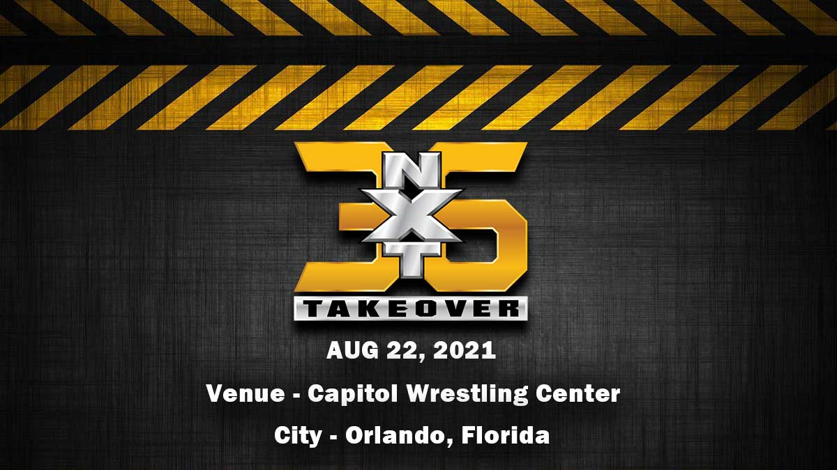 NXT Takeover 36, Aug 22 2021
