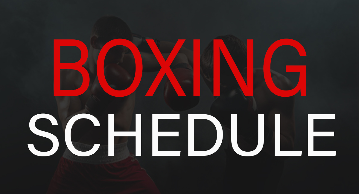 BOXING SCHEDULE UPCOMING FIGHT